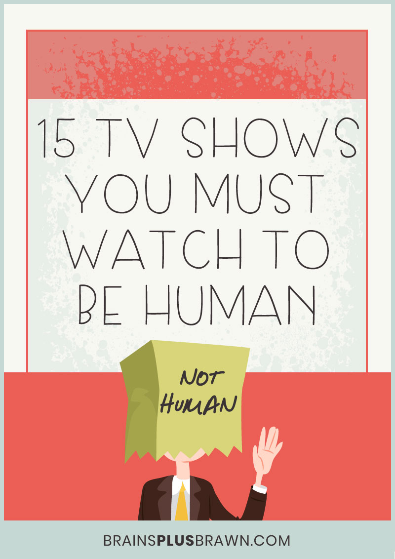 15 TV shows you must watch to be human